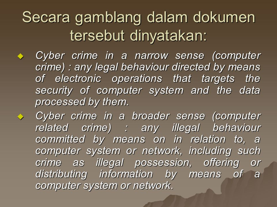 Secara gamblang dalam dokumen tersebut dinyatakan:  Cyber crime in a narrow sense (computer crime) : any legal behaviour directed by means of electro