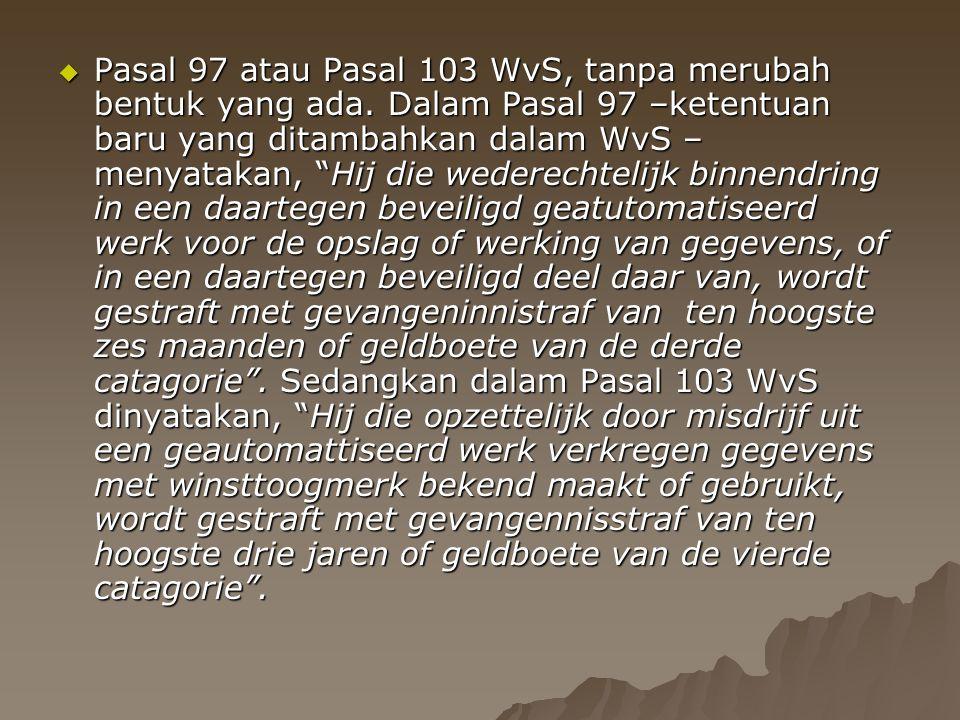 " Pasal 97 atau Pasal 103 WvS, tanpa merubah bentuk yang ada. Dalam Pasal 97 –ketentuan baru yang ditambahkan dalam WvS – menyatakan, ""Hij die wederec"