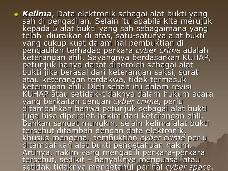  Kelima, Data elektronik sebagai alat bukti yang sah di pengadilan. Selain itu apabila kita merujuk kepada 5 alat bukti yang sah sebagaimana yang tel