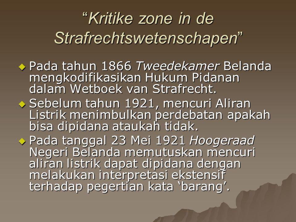 """""""Kritike zone in de Strafrechtswetenschapen""""  Pada tahun 1866 Tweedekamer Belanda mengkodifikasikan Hukum Pidanan dalam Wetboek van Strafrecht.  Seb"""