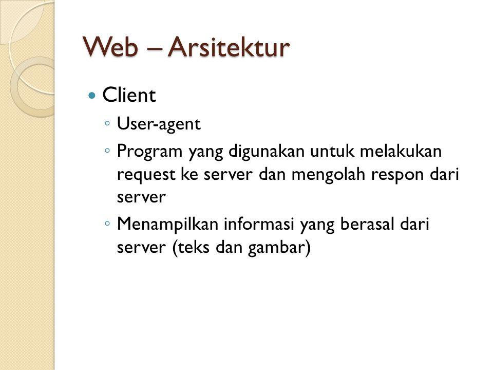 Client ◦ User-agent ◦ Program yang digunakan untuk melakukan request ke server dan mengolah respon dari server ◦ Menampilkan informasi yang berasal dari server (teks dan gambar)