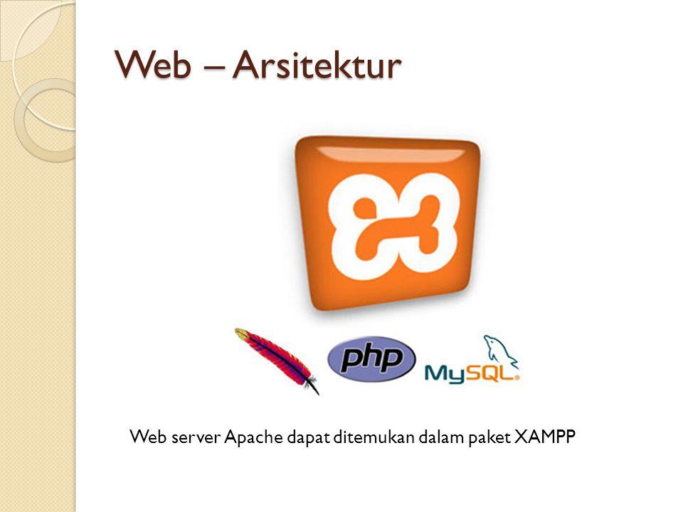 Web – Arsitektur Web server Apache dapat ditemukan dalam paket XAMPP
