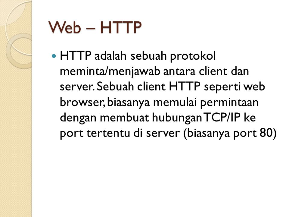 Web – HTTP HTTP adalah sebuah protokol meminta/menjawab antara client dan server.