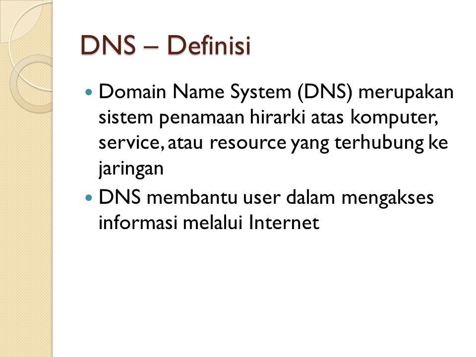 DNS – Definisi Domain Name System (DNS) merupakan sistem penamaan hirarki atas komputer, service, atau resource yang terhubung ke jaringan DNS membantu user dalam mengakses informasi melalui Internet