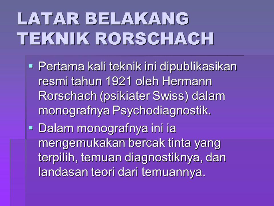 LATAR BELAKANG TEKNIK RORSCHACH  Pertama kali teknik ini dipublikasikan resmi tahun 1921 oleh Hermann Rorschach (psikiater Swiss) dalam monografnya P