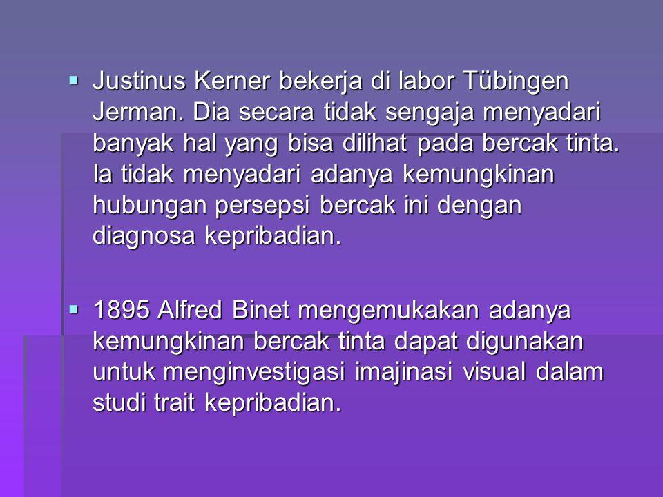  Justinus Kerner bekerja di labor Tübingen Jerman. Dia secara tidak sengaja menyadari banyak hal yang bisa dilihat pada bercak tinta. Ia tidak menyad