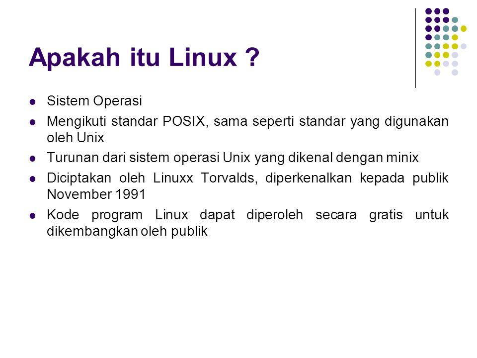Keuntungan Penggunaan Linux Kebutuhan ruang harddisk kecil 250 MB Kebutuhan Memory kecil 8 MB Full Multitasking Beberapa proses dapat di jalankan secara bersamaan Kode program dapat diperoleh gratis dan dimodifikasi Dukungan aplikasi yang semakin banyak Umumnya aplikasi Linux dapat diperoleh secara gratis di Internet