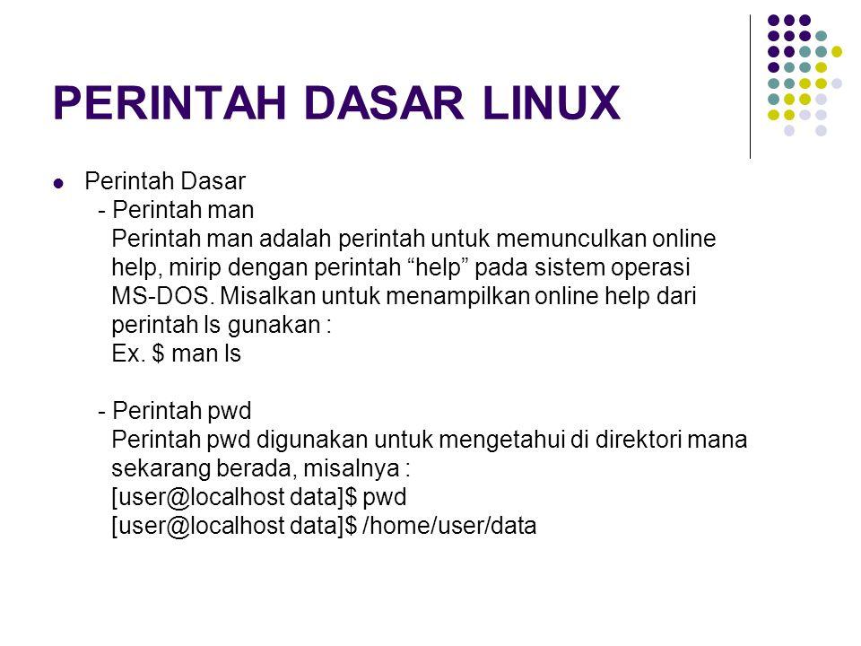"""PERINTAH DASAR LINUX Perintah Dasar - Perintah man Perintah man adalah perintah untuk memunculkan online help, mirip dengan perintah """"help"""" pada siste"""