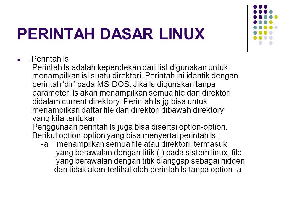 PERINTAH DASAR LINUX - Perintah ls Perintah ls adalah kependekan dari list digunakan untuk menampilkan isi suatu direktori. Perintah ini identik denga