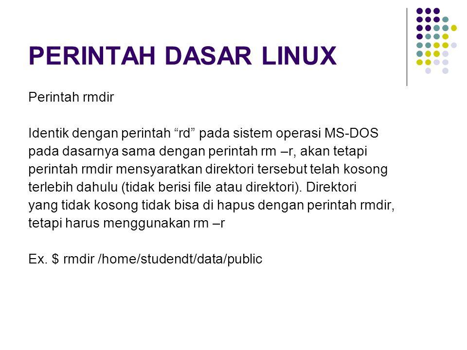 """PERINTAH DASAR LINUX Perintah rmdir Identik dengan perintah """"rd"""" pada sistem operasi MS-DOS pada dasarnya sama dengan perintah rm –r, akan tetapi peri"""