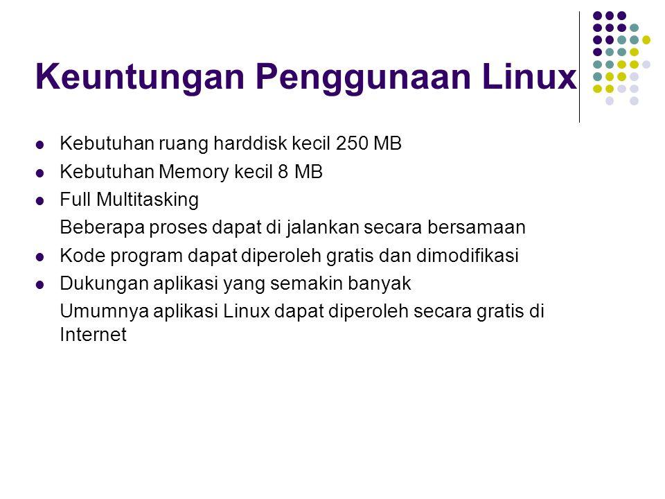 Keuntungan Penggunaan Linux Kebutuhan ruang harddisk kecil 250 MB Kebutuhan Memory kecil 8 MB Full Multitasking Beberapa proses dapat di jalankan seca
