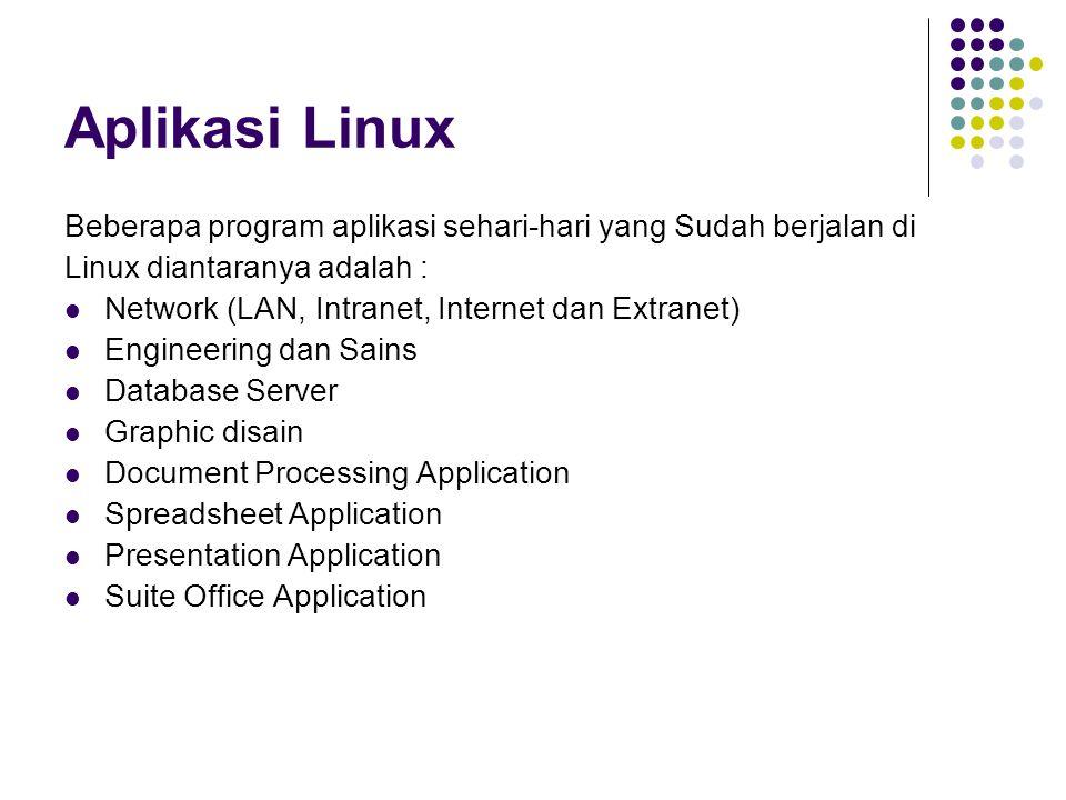 Dokumentasi dan Informasi Linux Linux mempunyai dokumentasi yang sangat komprehensif untuk mendukung setiap program yang di berikan.