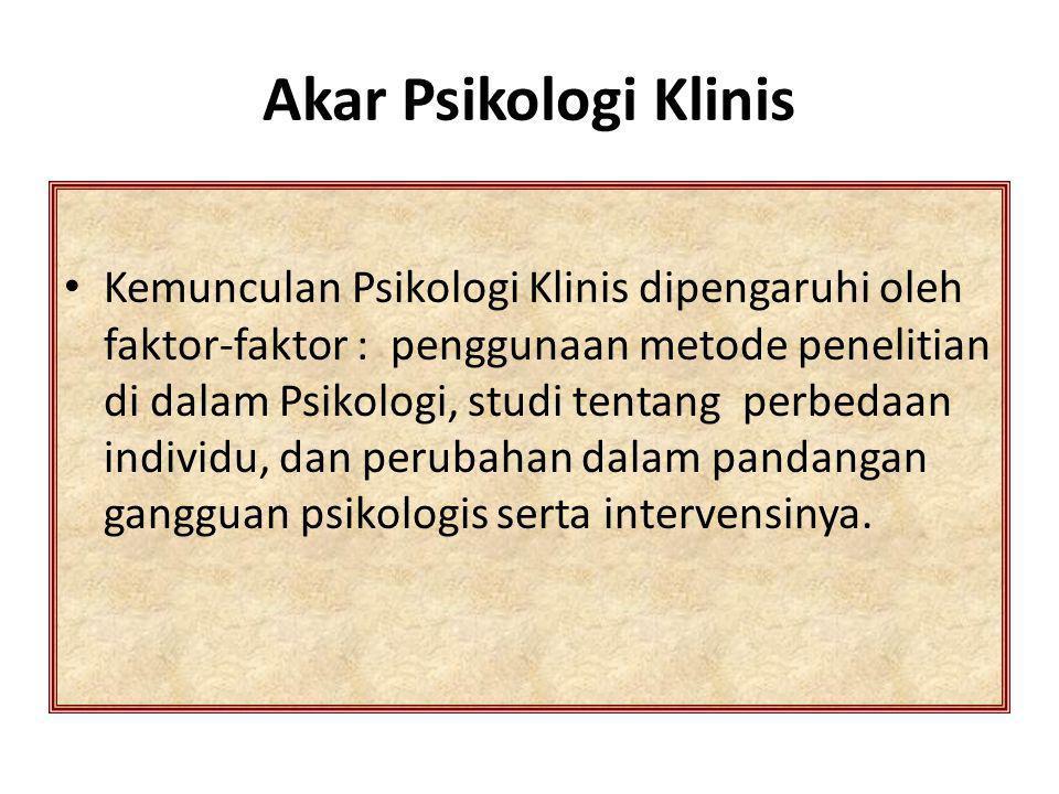 Kemunculan Psikologi Klinis dipengaruhi oleh faktor-faktor : penggunaan metode penelitian di dalam Psikologi, studi tentang perbedaan individu, dan pe