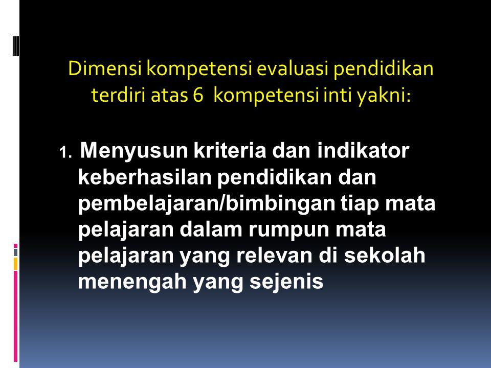 Dimensi kompetensi evaluasi pendidikan terdiri atas 6 kompetensi inti yakni: 1.