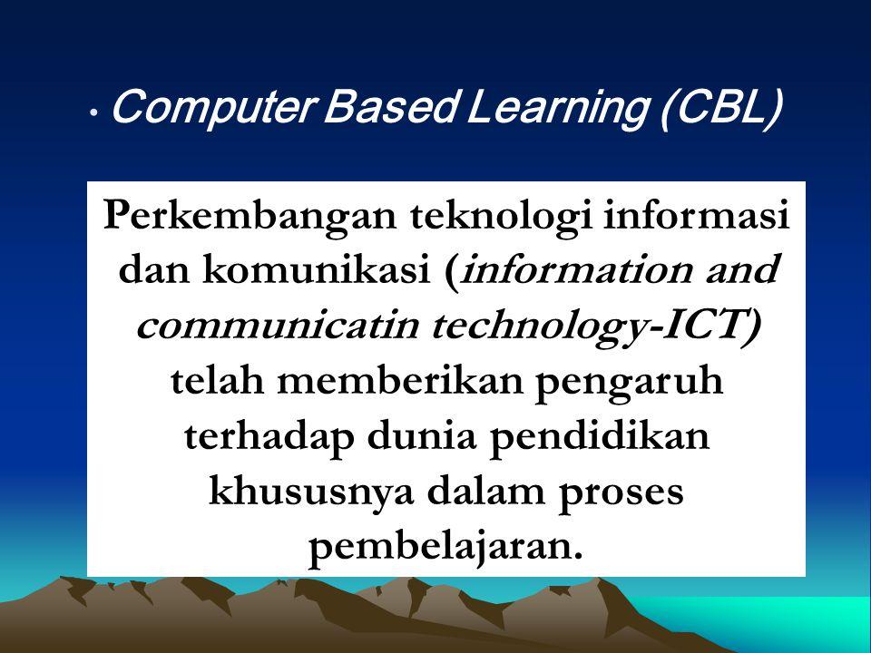 Computer Based Learning (CBL) Perkembangan teknologi informasi dan komunikasi (information and communicatin technology-ICT) telah memberikan pengaruh terhadap dunia pendidikan khususnya dalam proses pembelajaran.