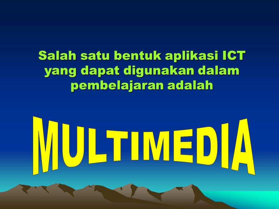 Salah satu bentuk aplikasi ICT yang dapat digunakan dalam pembelajaran adalah