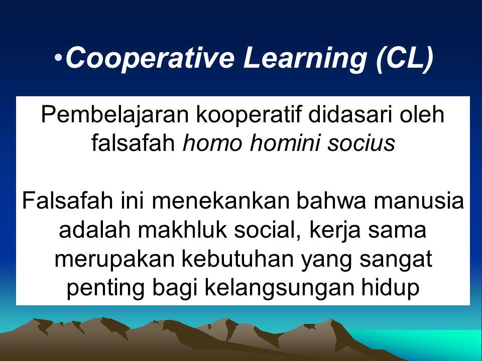 Cooperative Learning (CL) Pembelajaran kooperatif didasari oleh falsafah homo homini socius Falsafah ini menekankan bahwa manusia adalah makhluk social, kerja sama merupakan kebutuhan yang sangat penting bagi kelangsungan hidup