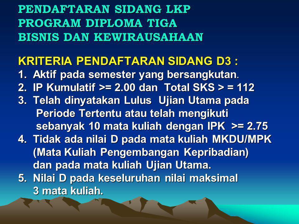 PENDAFTARAN SIDANG LKP PROGRAM DIPLOMA TIGA BISNIS DAN KEWIRAUSAHAAN KRITERIA PENDAFTARAN SIDANG D3 : 1.