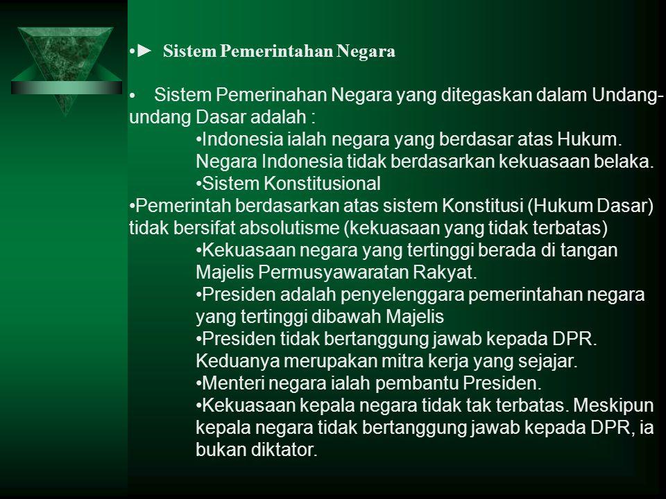 ► Sistem Pemerintahan Negara Sistem Pemerinahan Negara yang ditegaskan dalam Undang- undang Dasar adalah : Indonesia ialah negara yang berdasar atas H