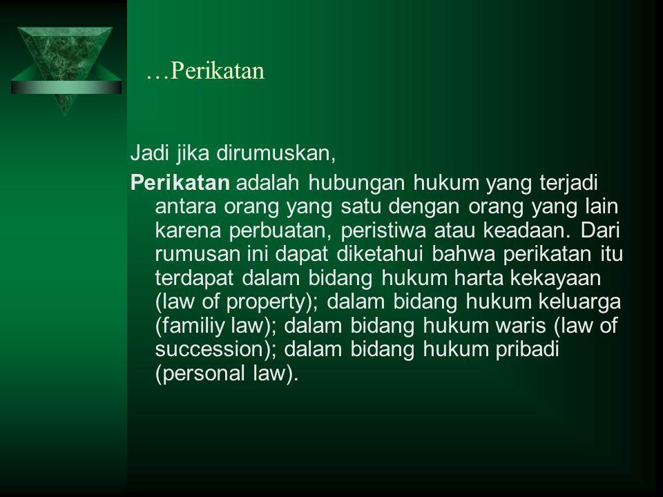 …Perikatan Jadi jika dirumuskan, Perikatan adalah hubungan hukum yang terjadi antara orang yang satu dengan orang yang lain karena perbuatan, peristiw