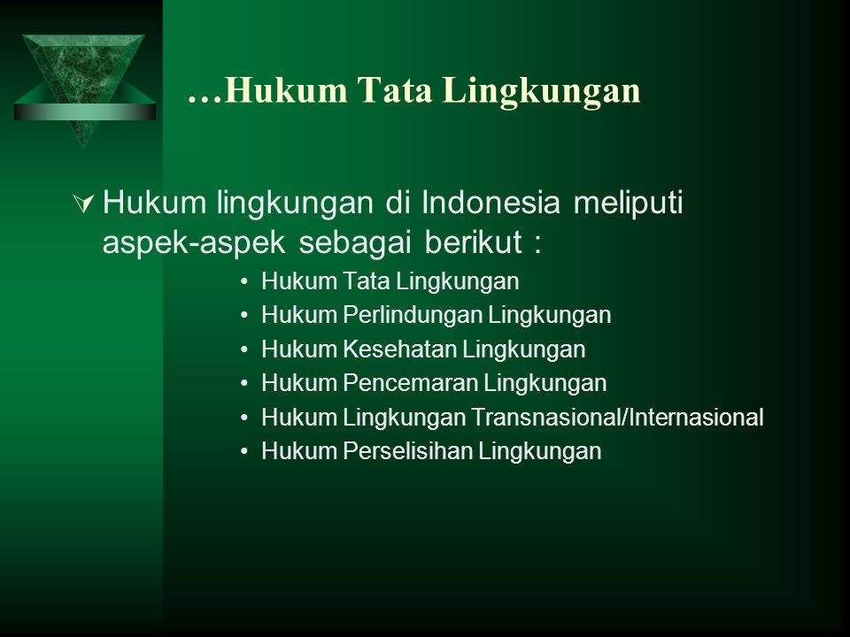 …Hukum Tata Lingkungan  Hukum lingkungan di Indonesia meliputi aspek-aspek sebagai berikut : Hukum Tata Lingkungan Hukum Perlindungan Lingkungan Huku