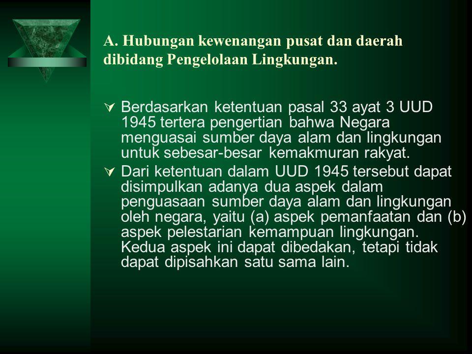 A. Hubungan kewenangan pusat dan daerah dibidang Pengelolaan Lingkungan.  Berdasarkan ketentuan pasal 33 ayat 3 UUD 1945 tertera pengertian bahwa Neg