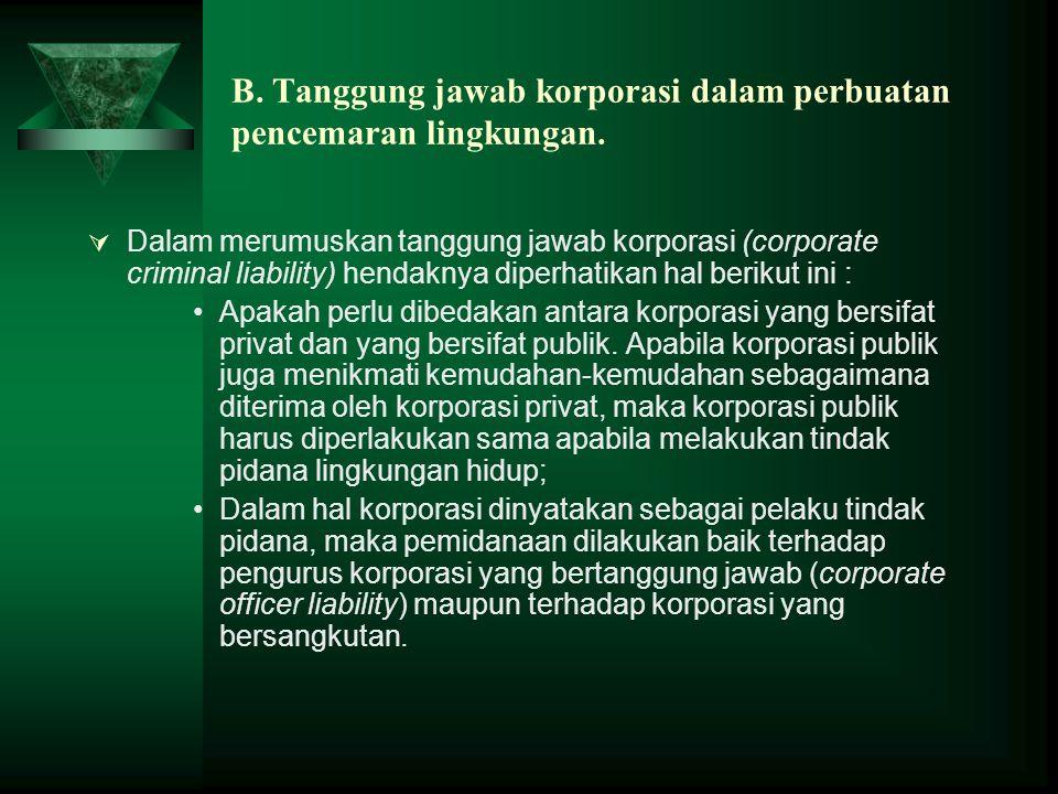 B. Tanggung jawab korporasi dalam perbuatan pencemaran lingkungan.  Dalam merumuskan tanggung jawab korporasi (corporate criminal liability) hendakny