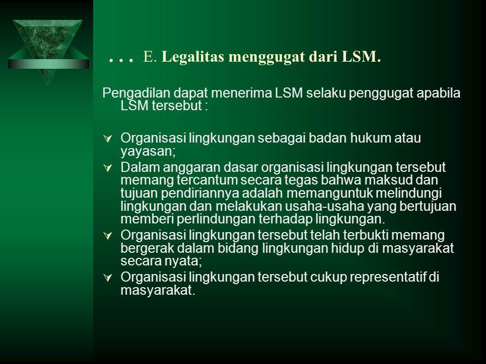 … E. Legalitas menggugat dari LSM. Pengadilan dapat menerima LSM selaku penggugat apabila LSM tersebut :  Organisasi lingkungan sebagai badan hukum a