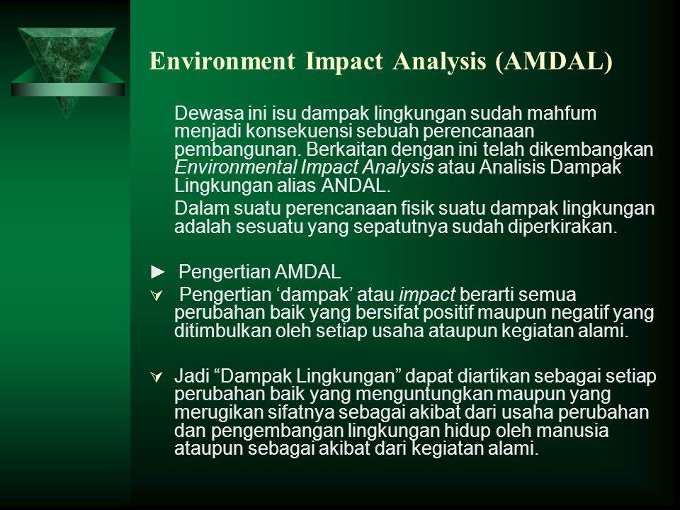 Environment Impact Analysis (AMDAL) Dewasa ini isu dampak lingkungan sudah mahfum menjadi konsekuensi sebuah perencanaan pembangunan. Berkaitan dengan