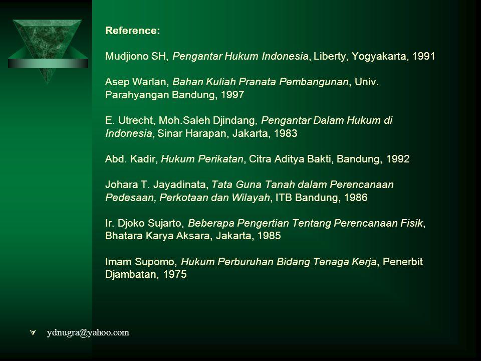 Reference: Mudjiono SH, Pengantar Hukum Indonesia, Liberty, Yogyakarta, 1991 Asep Warlan, Bahan Kuliah Pranata Pembangunan, Univ. Parahyangan Bandung,