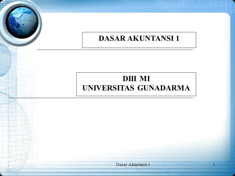 Dasar Akuntansi 11 DASAR AKUNTANSI 1 DIII MI UNIVERSITAS GUNADARMA