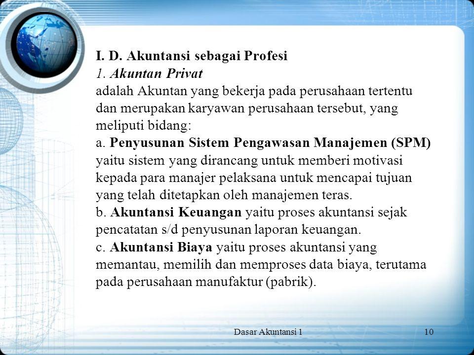 Dasar Akuntansi 110 I. D. Akuntansi sebagai Profesi 1. Akuntan Privat adalah Akuntan yang bekerja pada perusahaan tertentu dan merupakan karyawan peru