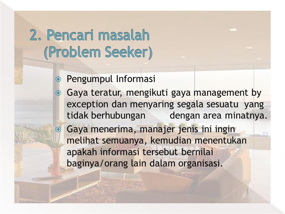  Pengumpul Informasi  Gaya teratur, mengikuti gaya management by exception dan menyaring segala sesuatu yang tidak berhubungan dengan area minatnya.