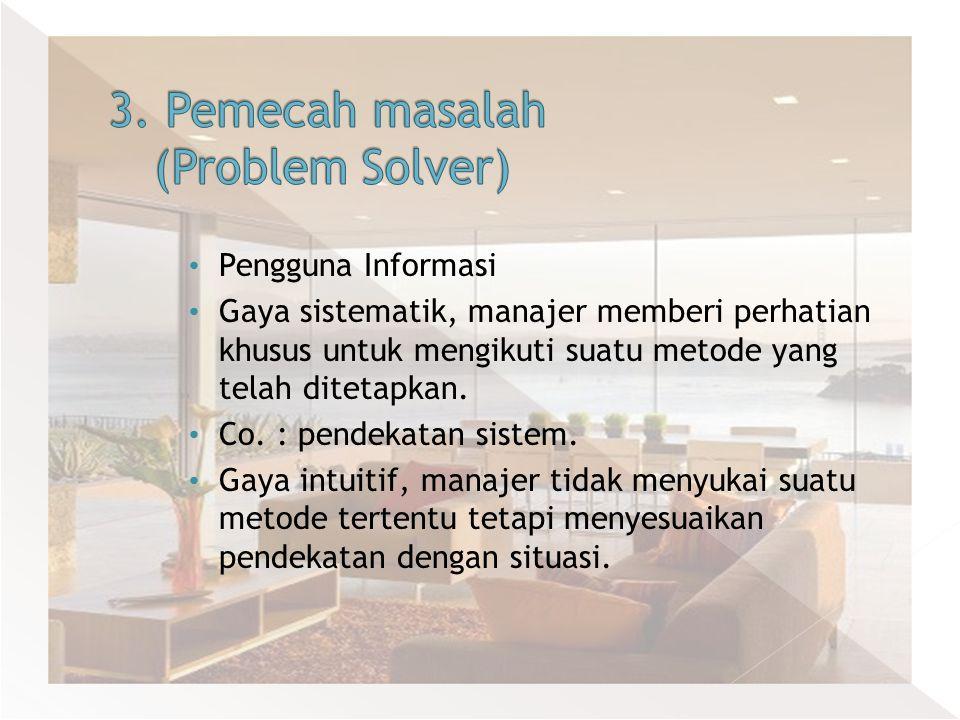 Pengguna Informasi Gaya sistematik, manajer memberi perhatian khusus untuk mengikuti suatu metode yang telah ditetapkan. Co. : pendekatan sistem. Gaya