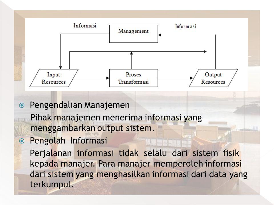  Pengendalian Manajemen Pihak manajemen menerima informasi yang menggambarkan output sistem.  Pengolah Informasi Perjalanan informasi tidak selalu d