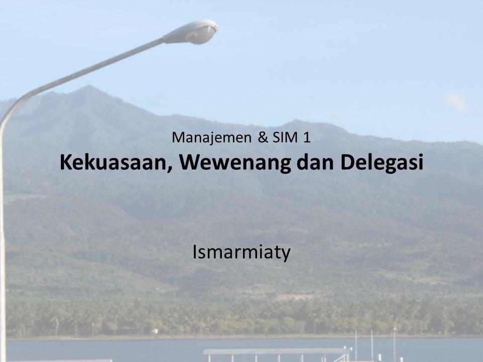 Manajemen & SIM 1 Kekuasaan, Wewenang dan Delegasi Ismarmiaty