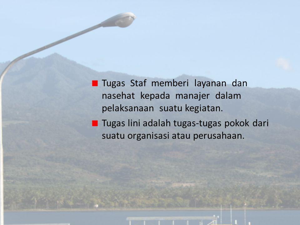 Tugas Staf memberi layanan dan nasehat kepada manajer dalam pelaksanaan suatu kegiatan. Tugas lini adalah tugas-tugas pokok dari suatu organisasi atau