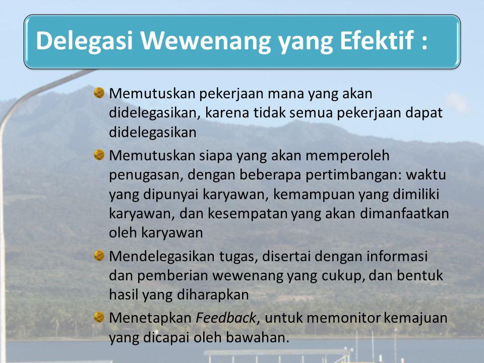 Delegasi Wewenang yang Efektif : Memutuskan pekerjaan mana yang akan didelegasikan, karena tidak semua pekerjaan dapat didelegasikan Memutuskan siapa