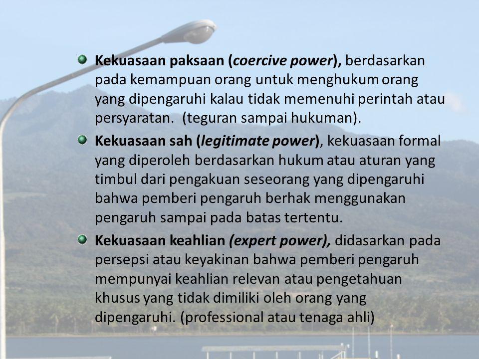 Kekuasaan paksaan (coercive power), berdasarkan pada kemampuan orang untuk menghukum orang yang dipengaruhi kalau tidak memenuhi perintah atau persyar