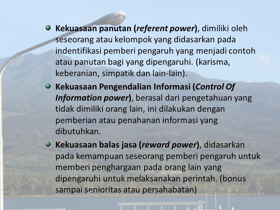 Kekuasaan panutan (referent power), dimiliki oleh seseorang atau kelompok yang didasarkan pada indentifikasi pemberi pengaruh yang menjadi contoh atau
