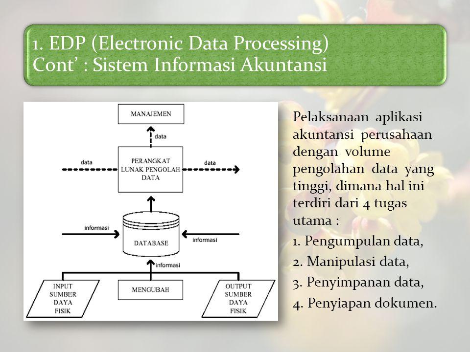 1. EDP (Electronic Data Processing) Cont' : Sistem Informasi Akuntansi Pelaksanaan aplikasi akuntansi perusahaan dengan volume pengolahan data yang ti