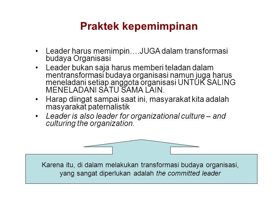Praktek kepemimpinan Leader harus memimpin….JUGA dalam transformasi budaya Organisasi Leader bukan saja harus memberi teladan dalam mentransformasi bu