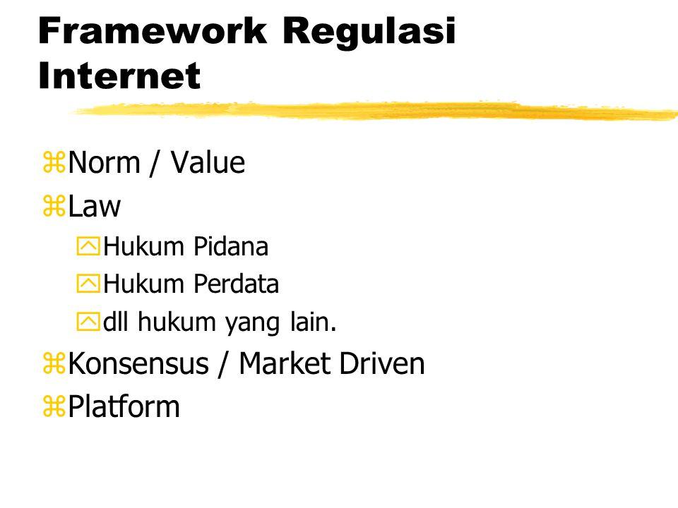 Framework Regulasi Internet zNorm / Value yNilai, Budaya, Agama. zLaw zKonsensus / Market Driven zPlatform