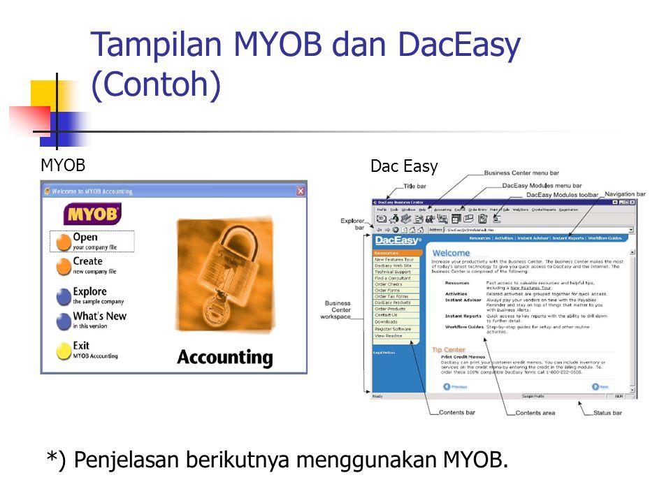 Tampilan MYOB dan DacEasy (Contoh) *) Penjelasan berikutnya menggunakan MYOB. MYOB Dac Easy