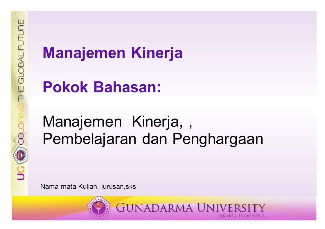 Manajemen Kinerja Pokok Bahasan: Manajemen Kinerja,, Pembelajaran dan Penghargaan Nama mata Kuliah, jurusan,sks