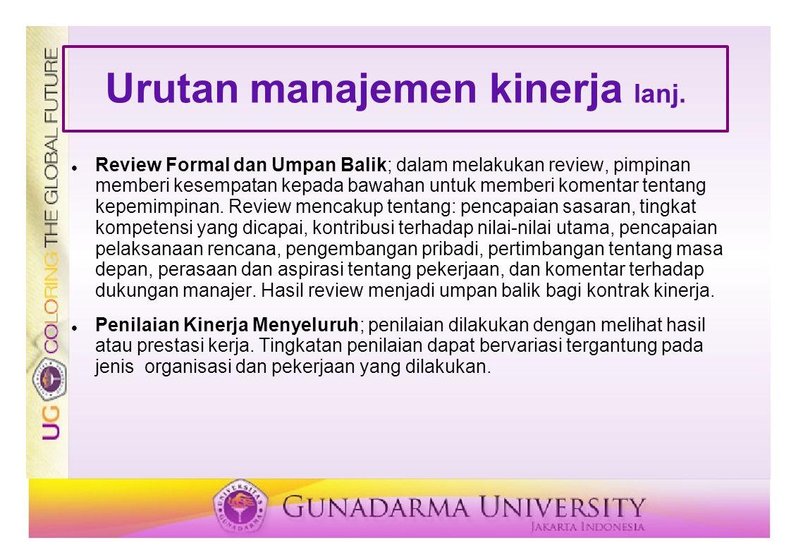 Urutan manajemen kinerja lanj. Review Formal dan Umpan Balik; dalam melakukan review, pimpinan memberi kesempatan kepada bawahan untuk memberi komenta