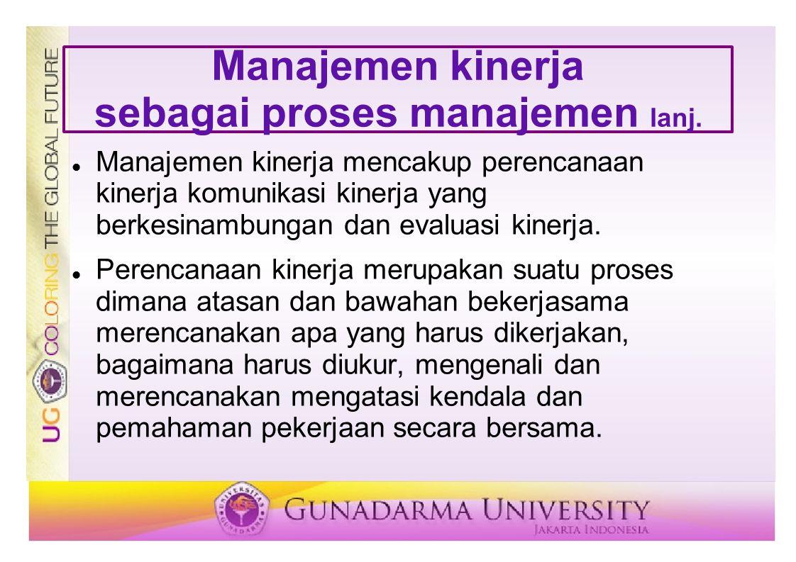 Manajemen kinerja sebagai proses manajemen lanj. Manajemen kinerja mencakup perencanaan kinerja komunikasi kinerja yang berkesinambungan dan evaluasi