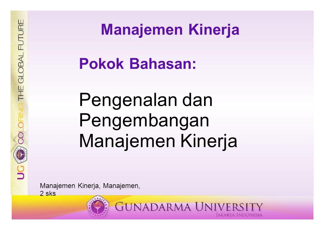 Manajemen Kinerja Pokok Bahasan: Pengenalan dan Pengembangan Manajemen Kinerja Manajemen Kinerja, Manajemen, 2 sks