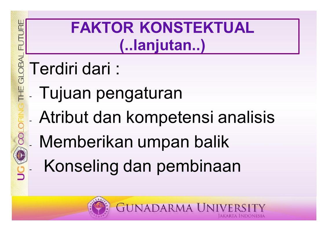 FAKTOR KONSTEKTUAL (..lanjutan..) Terdiri dari : - Tujuan pengaturan - Atribut dan kompetensi analisis - Memberikan umpan balik - Konseling dan pembin