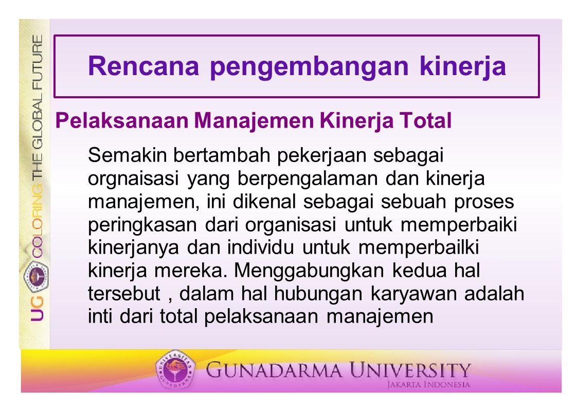 Pelaksanaan Manajemen Kinerja Total Semakin bertambah pekerjaan sebagai orgnaisasi yang berpengalaman dan kinerja manajemen, ini dikenal sebagai sebua